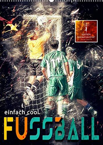 Fussball - einfach cool (Wandkalender 2022 DIN A2 hoch)