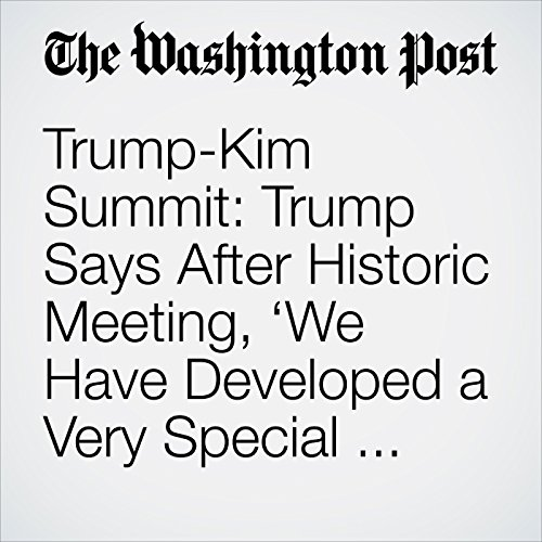 Trump-Kim Summit: Trump Says After Historic Meeting, 'We Have Developed a Very Special Bond' copertina