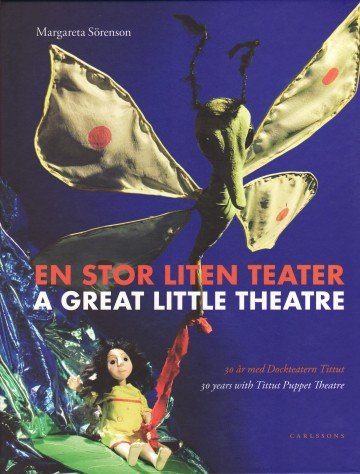 En stor liten teater : 30 år med Dockteatern Tittut /A great little theatre : 30 years with Tittut Puppet Theatre