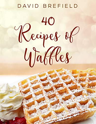 40 recipes of waffles: Best waffles. Easy to prepare. (A series of cookbooks Book 10) by [David Brefield]