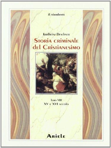 Storia criminale del cristianesimo. XV e XVI secolo (Vol. 8)