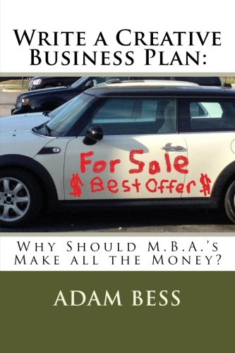 Write a Creative Business Plan: Why Should M.B.A.'s Make all the Money?