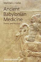 Ancient Babylonian Medicine: Theory and Practice (Ancient Cultures)
