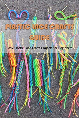 Plastic Lace Crafts Guide: Easy Plastic Lace Crafts Projects for Beginners: Plastic Lace Crafts Guide