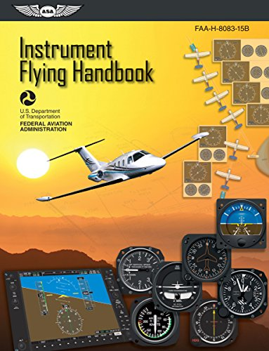 Compare Textbook Prices for Instrument Flying Handbook: ASA FAA-H-8083-15B 2013 Edition ISBN 9781619540224 by Federal Aviation Administration (FAA),(ASA), Aviation Supplies & Academics