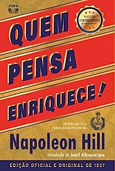 Quem pensa enriquece: Edição oficial e original de 1937 por [Napoleon Hill]