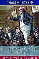 The Pickwick Papers, Volume II (Esprios Classics)
