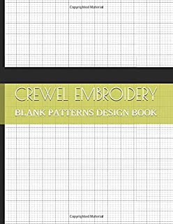 Crewel Embroidery Blank Patterns Design Book: Grid Paper Templates for Fabric Hand Decorating Projects