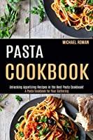 Pasta Cookbook: A Pasta Cookbook for Your Gathering (Unlocking Appetizing Recipes in the Best Pasta Cookbook!)