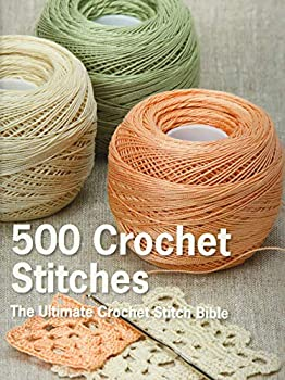 500 Crochet Stitches  The Ultimate Crochet Stitch Bible
