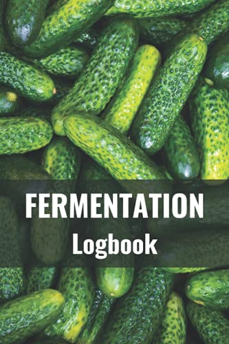 Fermentation Logbook: Record the Details of Your Journey with Fermented Foods