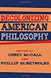Decolonizing American Philosophy (SUNY series, Philosophy and Race)