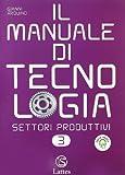 Il manuale di tecnologia. Settori produttivi. Per la Scuola media. Con espansione online. Educazione stradale-Il patentino (Vol. 3)