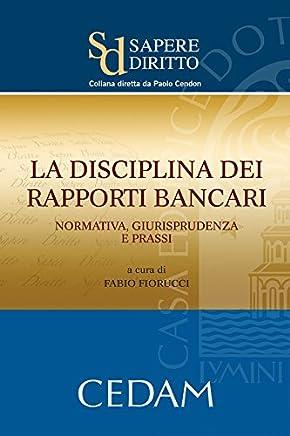 La disciplina dei rapporti bancari: normativa, giurisprudenza e prassi