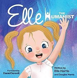 Elle the Humanist by [Elle Harris, Douglas Harris, Daniel Dennett]