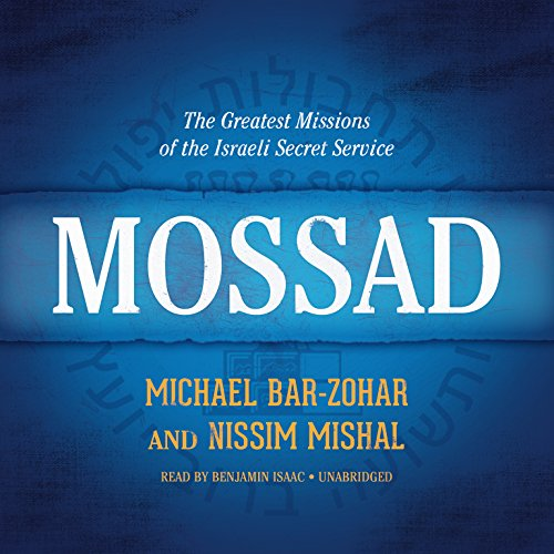 Mossad     The Greatest Missions of the Israeli Secret Service              By:                                                                                                                                 Michael Bar-Zohar,                                                                                        Nissim Mishal                               Narrated by:                                                                                                                                 Benjamin Isaac                      Length: 14 hrs and 34 mins     159 ratings     Overall 4.3