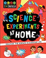 STEM Starters for Kids Science Experiments at Home: Discover the Science in Everyday Life
