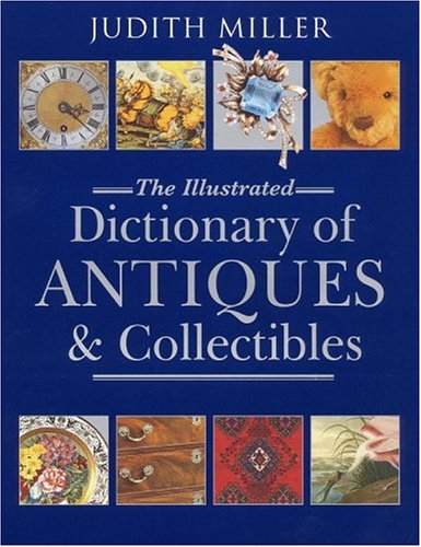 Compare Textbook Prices for The Illustrated Dictionary of Antiques and Collectibles First Edition Edition ISBN 9780821227466 by Miller, Judith