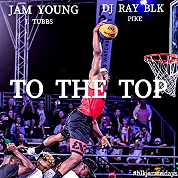 To the Top (feat. J. Tubbs, DJ Ray BLK & Pike)