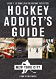 HOCKEY ADDICTS GD NEW YORK CIT (Hockey Addict City Guides) - Evan Gubernick