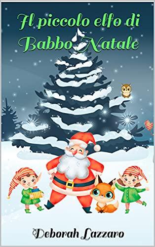 Il piccolo elfo di Babbo Natale: Libro per bambini e bambine che invita a credere nella bellezza dei propri sogni