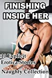 Finishing Inside Her (10 Explicit Erotica Stories Naughty Collection)