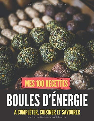 Mes 100 recettes boules d'énergie - A compléter, cuisiner et savourer: Carnet, livre et cahier de