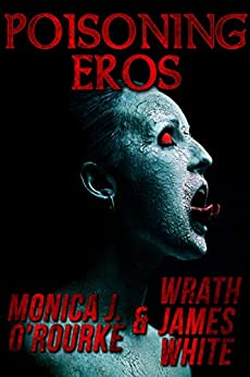 Poisoning Eros by [Monica J. O'Rourke, Wrath James White]