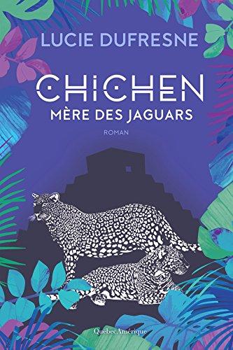 Chichen - Mère des jaguars (French Edition)