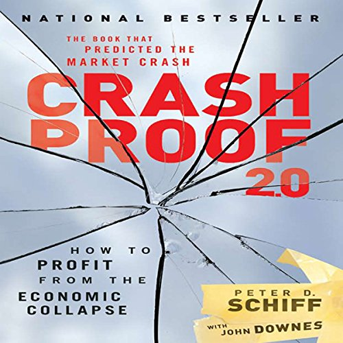 Crash Proof 2.0     How to Profit from the Economic Collapse              By:                                                                                                                                 Peter D. Schiff                               Narrated by:                                                                                                                                 Sean Pratt                      Length: 11 hrs and 55 mins     6 ratings     Overall 4.5