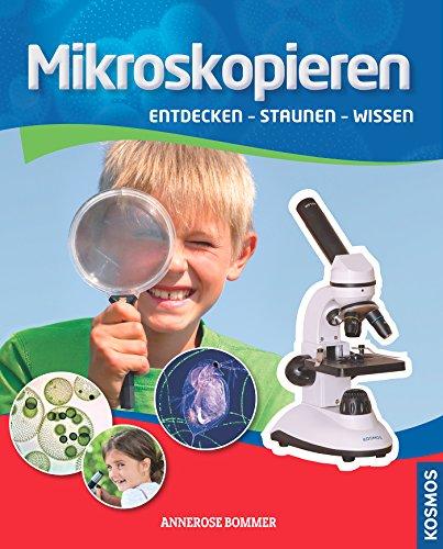 Mikroskopieren: Entdecken - Staunen - Wissen