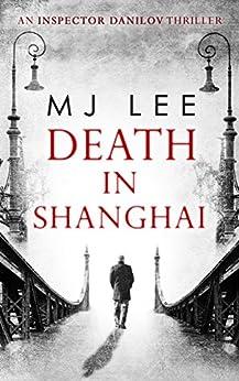 Death In Shanghai (An Inspector Danilov Historical Thriller, Book 1) by [M J Lee]