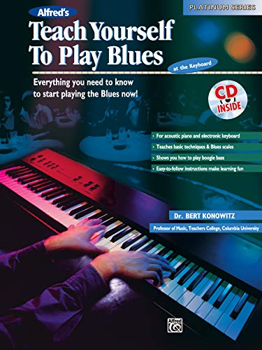 Alfred's Teach Yourself to Play Blues at the Keyboard: Everything you need to know to start playing the Blues now! (incl. CD): Everything You Need to ... Book & CD (Teach Yourself Platinum Series)