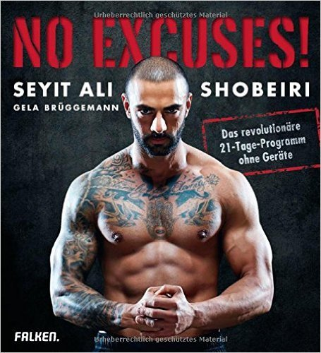 No Excuses!: Das revolutionäre 21-Tage-Programm ohne Geräte von Seyit Ali Shobeiri ( 9. März 2015 )