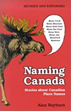Naming Canada: Stories About Canadian Place Names