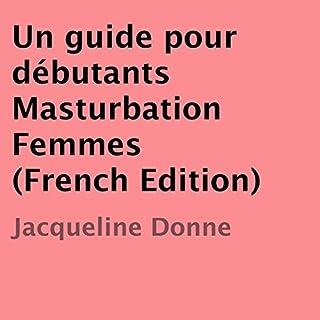 Un guide pour débutants Masturbation Femmes [French Edition]                   De :                                                                                                                                 Jacqueline Donne                               Lu par :                                                                                                                                 Rene Nasser                      Durée : 17 min     Pas de notations     Global 0,0