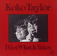 I Got What It Takes by KOKO TAYLOR (1993-10-01)