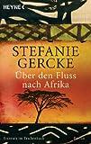 Über den Fluss nach Afrika: Roman