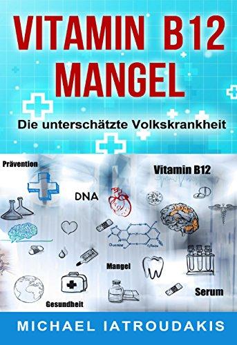 Vitamin B12-Mangel: Die unterschätzte Volkskrankheit (Erschöpfung, Depressionen, Müdigkeit, Vegan, Vegetarier, WISSEN KOMPAKT) (German Edition)