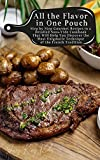 All the Flavor in One Pouch: Step by Step Gourmet Recipes in a Detailed Sous-Vide Cookbook That Will Help You Discover the Most Enigmatic Technique of the French Tradition