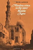 Muslim Cities in the Later Middle Ages by Ira M. Lapidus(1984-06-29)