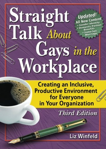 Download Straight Talk About Gays in the Workplace, Third Edition: Creating an Inclusive, Productive Environment for Everyone in Your Organization (Haworth Gay & Lesbian Studies) 1560235470