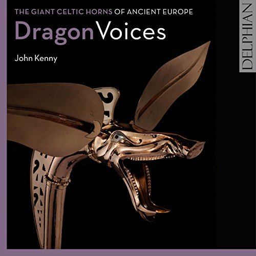Dragon Voices- The Giant Celtic Horns of Ancient Europe by John Kenny
