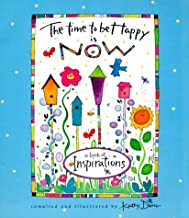 The Time to Be Happy Is Now: A Book of Inspirations