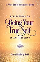 Reflections on Being Your True Self in Any Situation (Wise Inner Counselor)