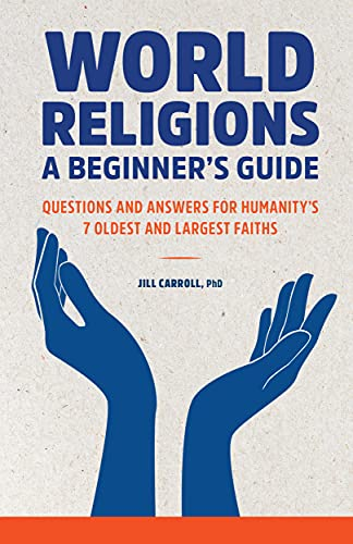 Compare Textbook Prices for World Religions: A Beginner's Guide: Questions and Answers for Humanity's 7 Oldest and Largest Faiths  ISBN 9781648769146 by Carroll PhD, Jill