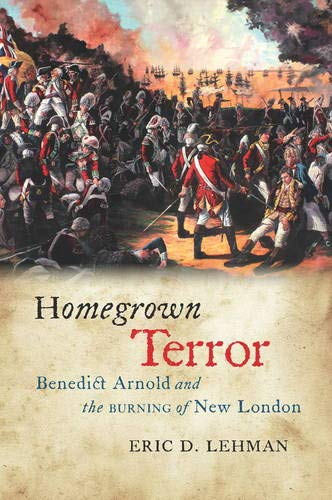 Homegrown Terror: Benedict Arnold and the Burning of New London (The Driftless Connecticut Series & Garnet Books)