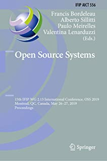 Open Source Systems: 15th IFIP WG 2.13 International Conference, OSS 2019, Montreal, QC, Canada, May 26–27, 2019, Proceedings (IFIP Advances in Information and Communication Technology Book 556)