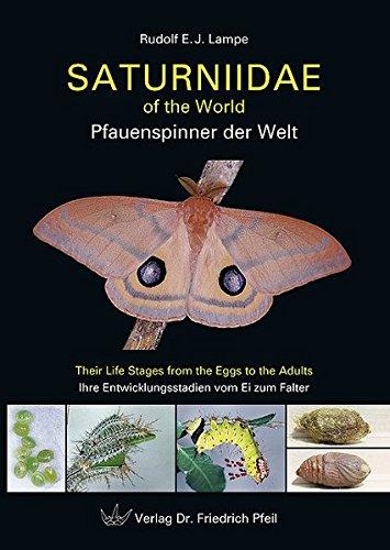 Saturniidae of the World – Pfauenspinner der Welt: Their Life Stages from the Eggs to the Adults – Ihre Entwicklungsstadien vom Ei zum Falter