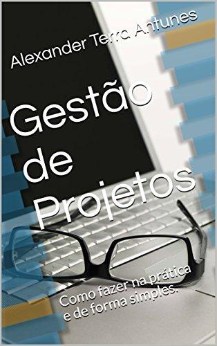 Gestão de Projetos: Como fazer na prática e de forma simples.